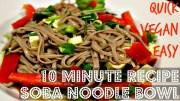 10 MINUTE VEGAN SOBA NOODLE BOWL – Cheap Lazy Vegan