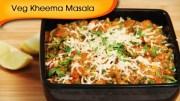 Veg Kheema Masala – Easy To Make Vegetarian Maincourse Recipe By Ruchi Bharani