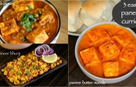 3 easy paneer curries or sabzi – matar paneer recipe – paneer butter masala – dry paneer bhurji