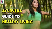 Ayurveda Guide To Healthy Living – Health Tips for Mens and Womens