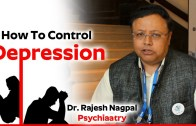 Depression: How to Control Depression – Dr  Rajesh Nagpal – Psychiatry – Health Tips