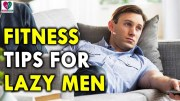 Fitness Tips For Lazy Men – Health Sutra – Best Health Tips
