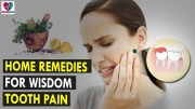 Home Remedies For Wisdom Tooth Pain – Health Sutra – Best Health Tips