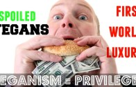 VEGANISM IS A FIRST WORLD PRIVILEGE  – Cheap Lazy Vegan