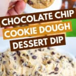 collage of chocolate chip cookie dough dip in a bowl and on a chocolate chip cookie with text in the center