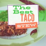 Words the best Taco Stew, picture of a bowl of chili