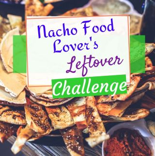 Nacho Food Lovers Leftover Challenge plate of achos in background