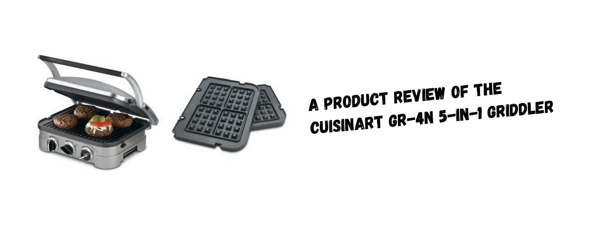 A Product Review Of Thе Cuisinart GR-4N 5-In-1 Griddler