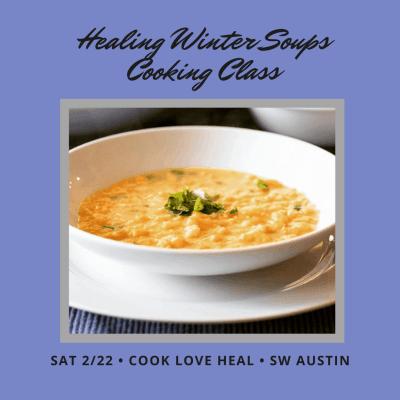 Healing Winter Soups Class • Cook Love Heal by Rachel Zierzow