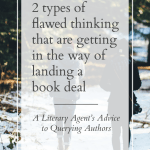2 Types of Flawed Thinking That Are Getting in the Way of Landing a Book Deal