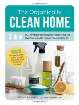 The Organically Clean Home by Rebecca Rapinchuk