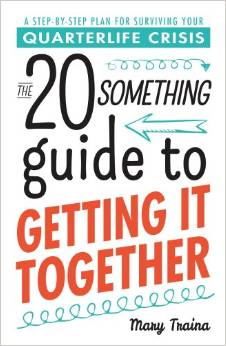 The Twentysomething Guide to Getting It Together by Mary Traina