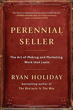 best takeaways perennial seller ryan holiday