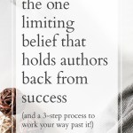 The One Limiting Belief That Holds Authors Back From Success (And a 3-Step Process to Work Your Way Past It!)