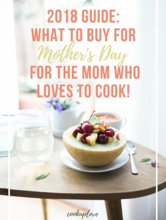 Guide: What to buy for Mother's Day for the Mom who Loves to Cook!