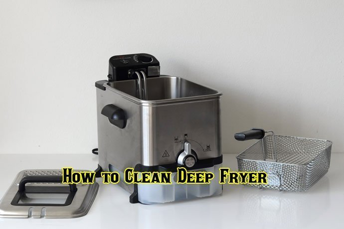 How to Clean Deep Fryer