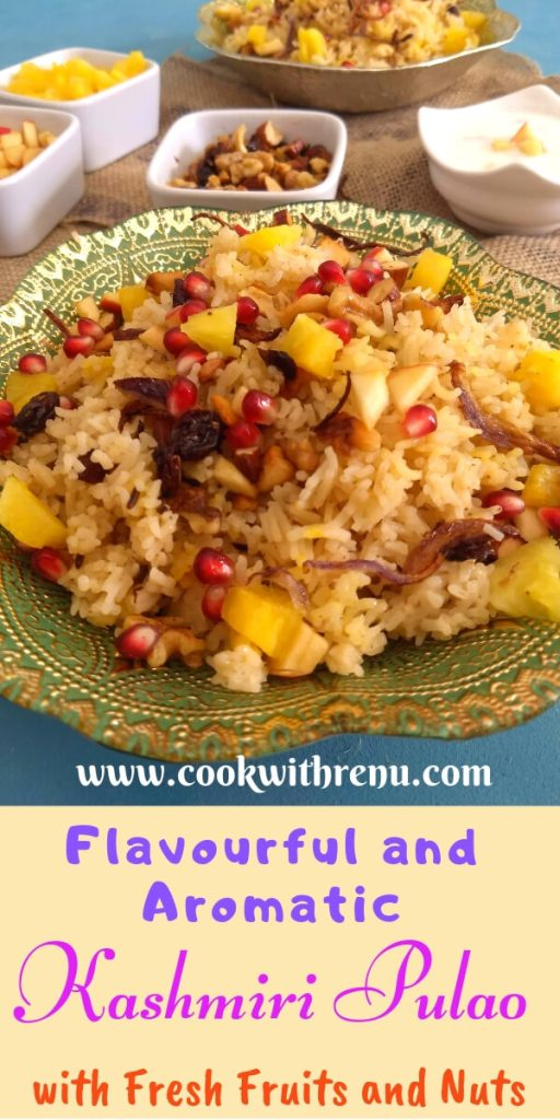 Kashmiri Pulao - wi h fresh fruits and nuts is an easy and delicious, aromatic and fragrant rice preparation, where rice is cooked in milk and water and topped with nuts and fruits.