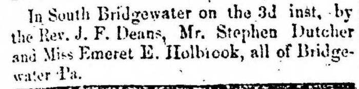 """Married, Stephen Dutcher and Emeret E. Holbrook,"" marriage announcement, Montrose Democrat (Montrose, Pennsylvania), 9 July 1857, p. 3, col. 1."