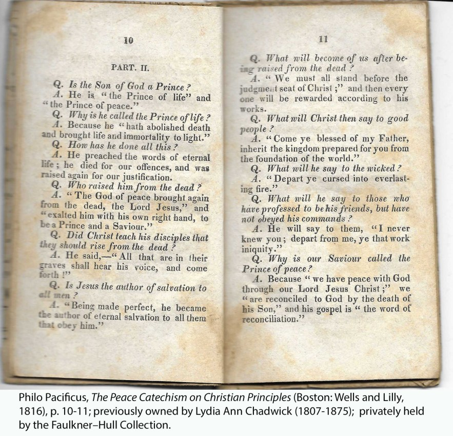 Philo Pacificus, The Peace Catechism on Christian Principles (Boston: Wells and Lilly, 1816), p. 10-11; previously owned by Lydia Ann Chadwick (1807-1875); privately held by the Faulkner–Hull Collection.