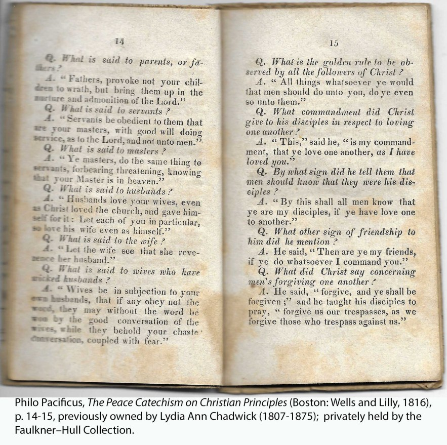 Philo Pacificus, The Peace Catechism on Christian Principles (Boston: Wells and Lilly, 1816), p. 14-15, previously owned by Lydia Ann Chadwick (1807-1875); privately held by the Faulkner–Hull Collection.