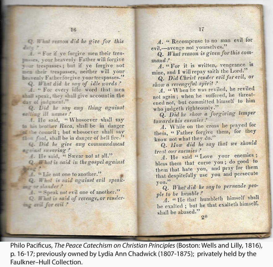 Philo Pacificus, The Peace Catechism on Christian Principles (Boston: Wells and Lilly, 1816), p. 16-17; previously owned by Lydia Ann Chadwick (1807-1875); privately held by the Faulkner–Hull Collection.