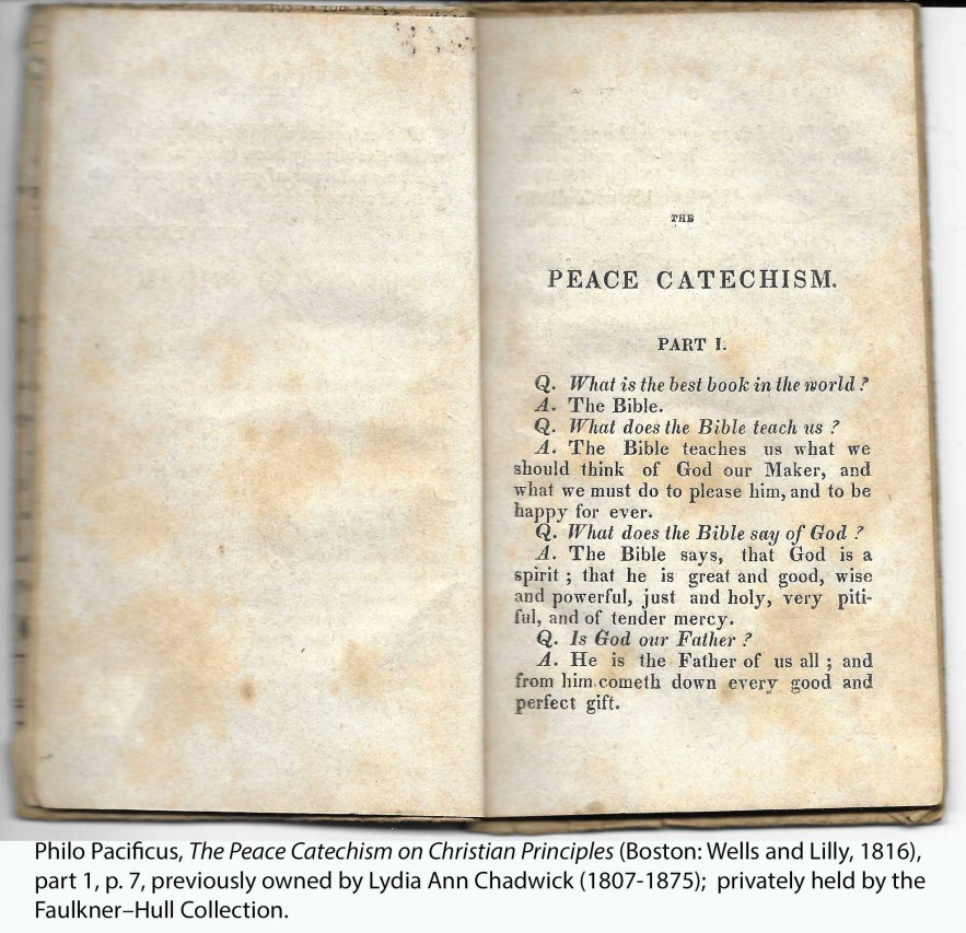 Philo Pacificus, The Peace Catechism on Christian Principles (Boston: Wells and Lilly, 1816), part 1, p. 7, previously owned by Lydia Ann Chadwick (1807-1875); privately held by the Faulkner–Hull Collection.