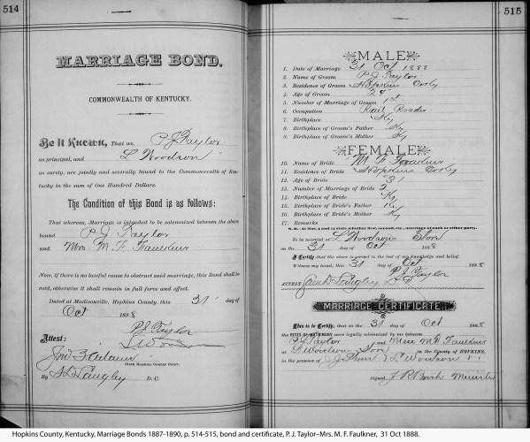 Hopkins County, Kentucky, Marriage Bonds 1887-1890, p. 514-515, bond and certificate, P. J. Taylor–Mrs. M. F. Faulkner, 31 Oct 1888.