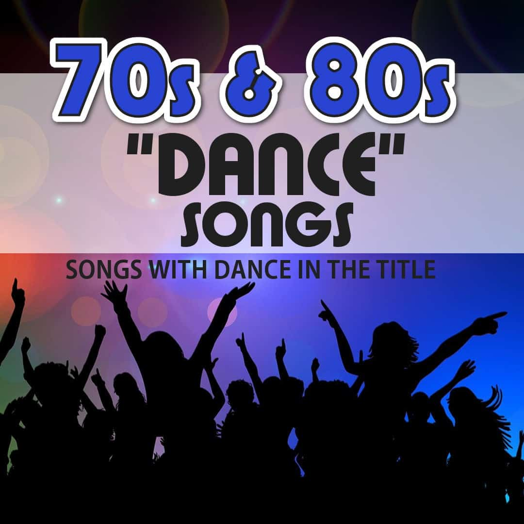 70s and 80s Songs with Dance in the Title