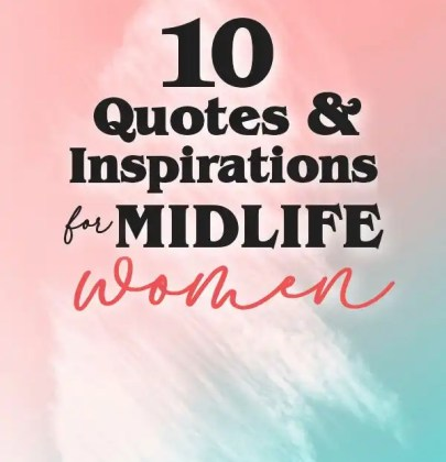 10 Quotes & Inspirations for Midlife Women