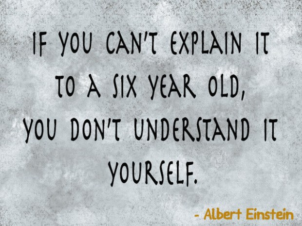 If you can't explain it to a six year old