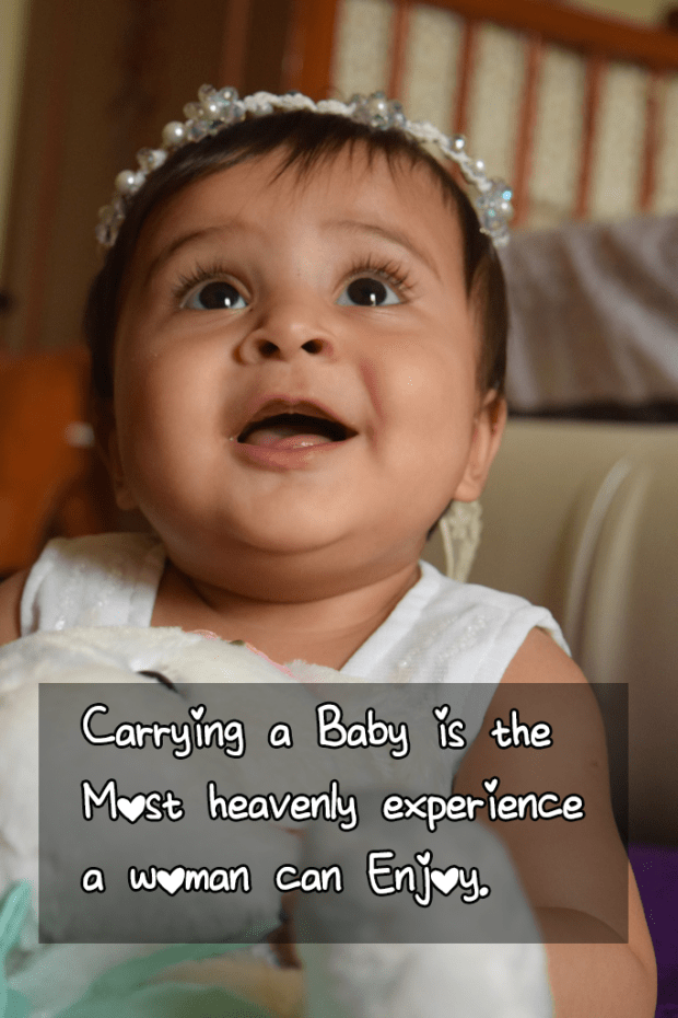 Carrying a baby is the most heavenly experience a woman can enjoy.