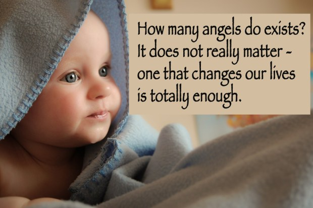 How many angels do exists? It does not really matter - one that changes our lives is totally enough.