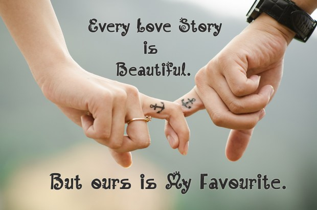 Every Love Story is Beautiful. But ours is My Favourite.