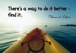 There's a way to do it better - find it. Thomas A. Edison