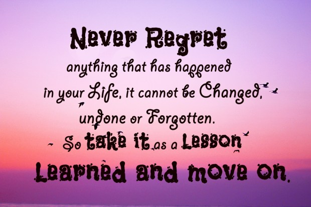 Never regret anything that has happened