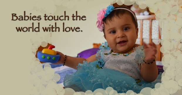 Babies touch the world with love.