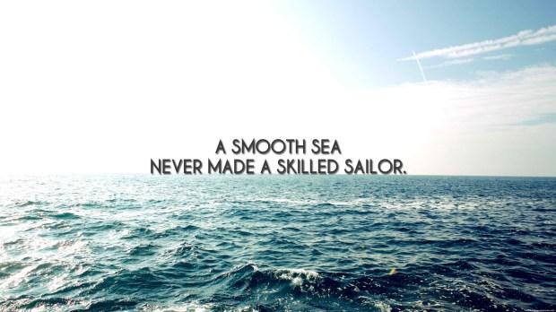A smooth sea newer created sailors