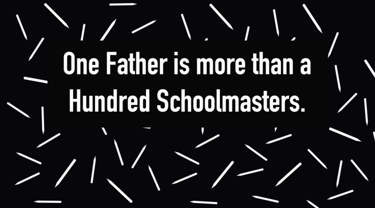 One father is more than a hundred schoolmasters