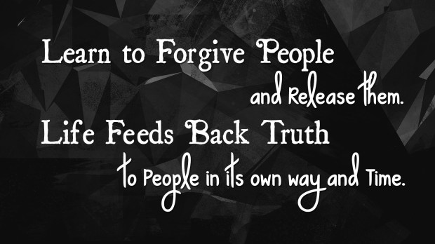 Learn to forgive people and release them