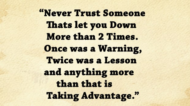 Never trust someone thats let you down