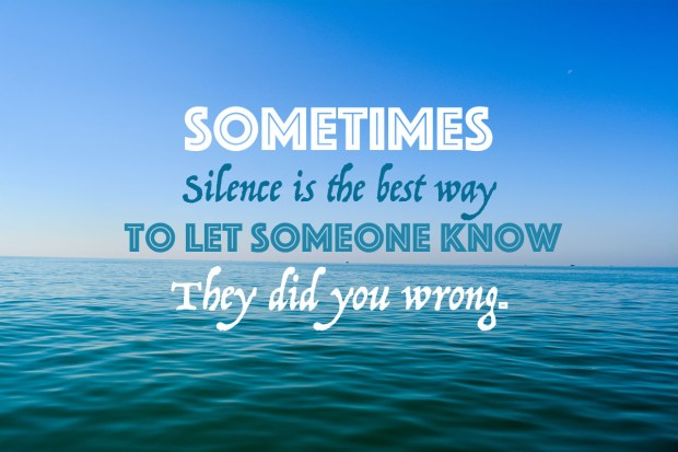 sometimes-silence-is-the-best-way-to-let-someone-know-they-did-you-wrong
