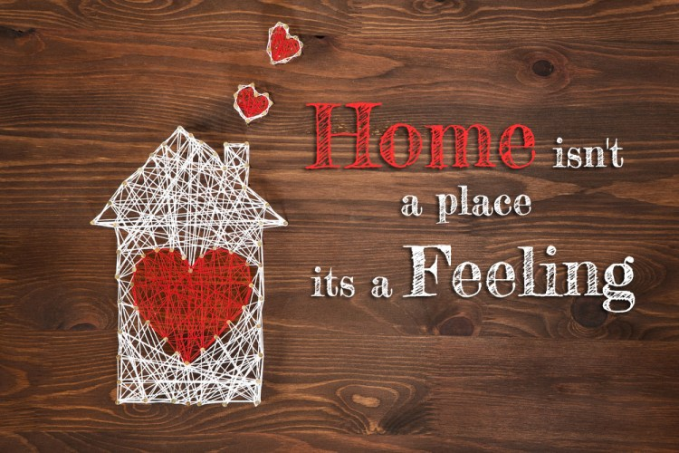Home isn't a place its a feeling
