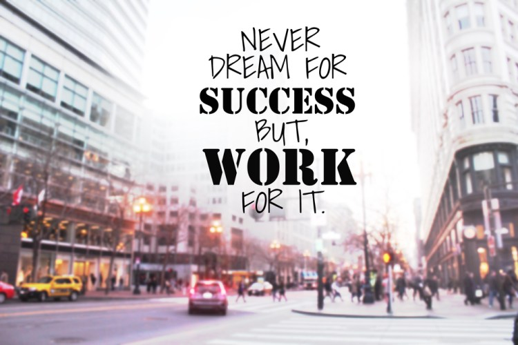 Never Dream for success but work for it  Inspirational quote