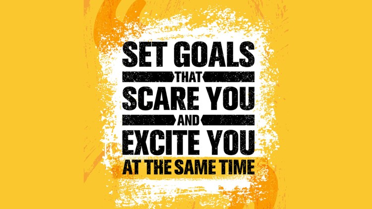 Set Goals That Scare You And Excite You At The Same Time. Inspiring Creative Motivation