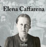 """""""Históricas"""" la vida y lucha de Elena Caffarena"""