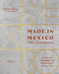 Made in Mexico: The Cookbook by Danny Mena