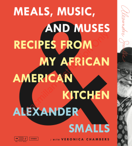 Meals, Music and muses. Recipes from my African American Kitchen by Alexander Smalls.
