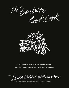 The Barbuto Cookbook: California-Italian Cooking from the Beloved West Village Restaurant by Jonathan Waxman.