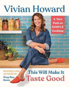 THIS WILL MAKE IT TASTE GOOD by Vivian Howard. Copyright © 2020 by Vivian Howard.