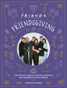 FRIENDSGIVING: The Official Guide to Hosting, Roasting, and Celebrating with Friends by Shoshana Stopek. Copyright © 2020.